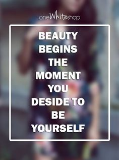 Beauty begins the moment you deside to be yourself! #quotes