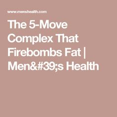The 5-Move Complex That Firebombs Fat   Men's Health