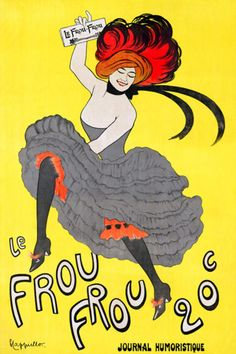 Le Frou Frou, Journal Humoristique, 20 centimes (1899). Advertising poster. Leonetto Cappiello. Library of Congress. Shows a can-can dancer holding a copy of Le Frou-Frou while she dances. Le Frou-Frou reflected the slightly risqué, Moulin Rouge atmosphere of 1890's Paris and advertised itself through colourful posters of alluring can-can dancers. Its pages are filled with cartoons and humorist anecdotes on Parisian life or theatre.