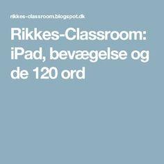Rikkes-Classroom: iPad, bevægelse og de 120 ord Teaching Materials, Classroom Management, Ipad, Education, School, Blog, Grammar, First Class, Blogging
