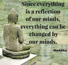 Everything is a reflection of our minds, everything can be changed by our minds. Zen Quotes, Life Quotes To Live By, Great Quotes, Motivational Quotes, Inspirational Quotes, Rumi Quotes, Buddha Wisdom, Buddha Quote, Spiritual Life