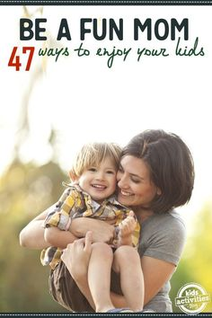 47 ways YOU can be a fun mom -- love these easy & low cost ideas to connect with the kids!
