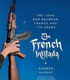 The French Intifada: The Long War Between France And Its Arabs PDF