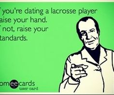 if you're dating a lacrosse player raise your hand. if not, raise your  standers