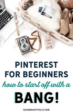 PINTEREST FOR BEGINNERS: 12 ACTION ITEMS TO START YOUR ACCOUNT WITH A BANG!