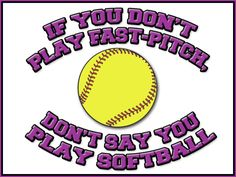 If you don't play fastpitch, don't say you play softball.