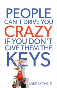 People Can't Drive You Crazy If You Don't Give Them the Keys by Mike Bechtle ($2.41)