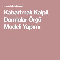Kabartmalı Kalpli Damlalar Örgü Modeli Yapımı
