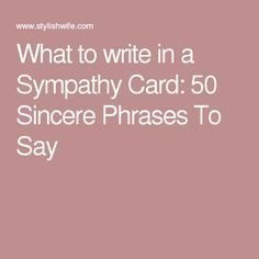 What to write in a Sympathy Card: 50 Sincere Phrases To Say