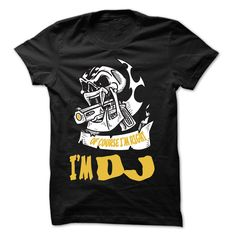 Of Course I Am Right I Am DJ ... 99 Cool Job Shirt !