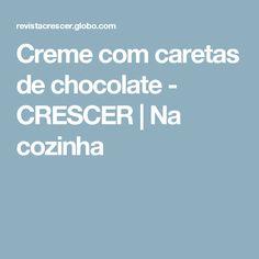 Creme com caretas de chocolate - CRESCER | Na cozinha