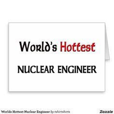 Worlds Hottest Nuclear Engineer Greeting Card