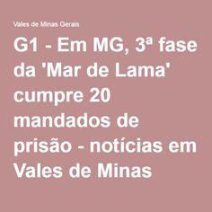G1 - Em MG, 3ª fase da 'Mar de Lama' cumpre 20 mandados de prisão - notícias em Vales de Minas Gerais