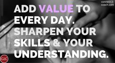 Don't let a day go by without picking up something new or simply improving your current understanding. Add value to you your everyday!