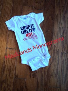 Atlanta Braves Chop it Like is Hot Onesie by MadLandsMonograms on Etsy https://www.etsy.com/listing/466381863/atlanta-braves-chop-it-like-is-hot