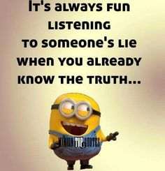 I hate Minions with a burning passion, but this is kinda true. I'm tired of being lied to. Funny Minion Memes, Minions Quotes, Funny Jokes, Minion Humor, Hilarious, Minions Love, Minion Things, Funny Thoughts, Just For Laughs