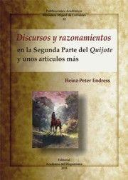 """Discursos y razonamientos en la Segunda Parte del """"Quijote"""" y unos artículos más / Heinz-Peter Endress"""