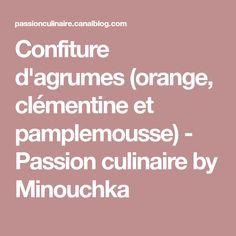Confiture d'agrumes (orange, clémentine et pamplemousse) - Passion culinaire by Minouchka