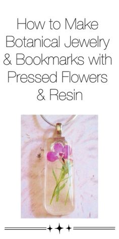 How to make botanical jewelry and bookmarks with pressed flowers and resin. Great gift!