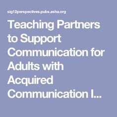 Teaching Partners to Support Communication for Adults with Acquired Communication Impairment | SIG 12 Perspectives on Augmentative and Alternative Communication | ASHA Publications