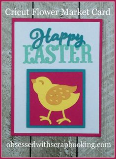 Obsessed with Scrapbooking: Cricut Flower Market Happy Easter Card Cricut Cards, Flower Market, Printable Paper, Close To My Heart, Happy Easter, Cardmaking, Cricut Explore, Scrapbooking, Paper Crafts