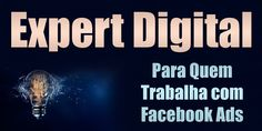Expert Digital - Para Quem Trabalha com Facebook Ads Marketing Digital Online, Facebook, School