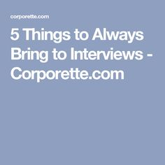5 Things to Always Bring to Interviews - Corporette.com