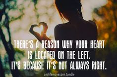 Your heart is not always right quotes quote heart tumblr teen quotes tumblr quotes