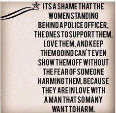 Exactly! I am so proud of my husband, and yet, all my police wife attire has to be worn at home due to small minded people!!