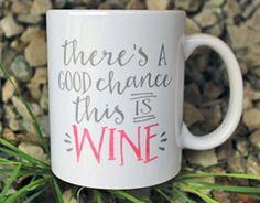 There's A Good Chance This Is Wine mug | coffee mug | tea cup | funny mug | Gin | Rum | Whiskey | Tequila | Vodka | Booze mug | Gift by TwoLittleBirdsDS on Etsy https://www.etsy.com/listing/245900734/theres-a-good-chance-this-is-wine-mug