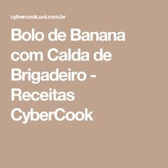 Bolo de Banana com Calda de Brigadeiro - Receitas CyberCook