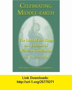 Celebrating Middle-earth The Lord of the Rings as a Defense of Western Civilization (9781587420139) Joseph Pearce, Peter Kreeft, John G. West Jr , ISBN-10: 1587420139  , ISBN-13: 978-1587420139 ,  , tutorials , pdf , ebook , torrent , downloads , rapidshare , filesonic , hotfile , megaupload , fileserve