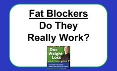 Doc Weight Loss -  Do Fat Blockers Really Work?  Dr. Thomas W. Clark weighs in on the topic of Fat Blockers. Do they have a place in your weight loss plan?