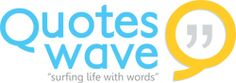 nice site with the lot of collection of saying and proverb in it http://www.quoteswave.com