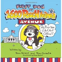 First Dog of 1600 Pooch'lvania Avenue, By Ron Grant & Ron Ovadia - A children's educational book about animal rights.