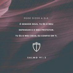 diz ao Senhor : Meu refúgio e meu baluarte, Deus meu, em quem confio. Salmos 91:2 ARA http://bible.com/1608/psa.91.2.ARA