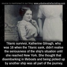 Titanic survivor, Katherine Gilnagh, who was 16 when the Titanic sank, didn't realise the seriousness of the ship's situation until she reached New York. She thought that disembarking in lifeboats and being picked up by another ship was all part of...