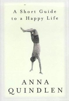 A Short Guide to a Happy Life- Anna Quindlen from Real Simple's list of Books that Brighten your mood