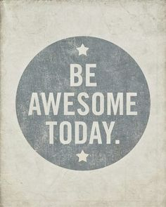 Be Awesome Today | Inspirational Quotes