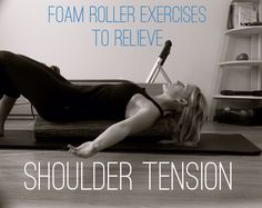 5 Foam Roller Exercises To Relieve Shoulder Tension