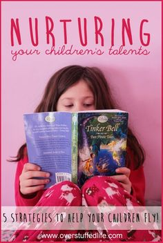 Nurture Your Children's Talents: Five Strategies to Help Your Children Fly! I love this!