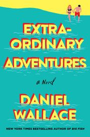 """It may sound like the plot of a formulaic rom-com, but Daniel Wallace's novel """"Extraordinary Adventures"""" is a refreshing take on human connection."""
