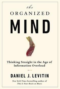 The Organized Mind: Thinking Straight in the Age of Information Overload von Daniel J. Levitin