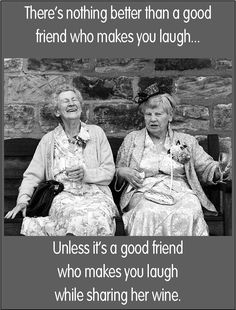 There's nothing like a good friend that makes you laugh - unless it's a good friend who makes you laugh while sharing her wine. Woman Quotes, Wine Meme, Wine Funnies, Senior Humor, Wine Quotes, Funny Signs, Birthday Quotes, Funny Birthday, Friendship Quotes