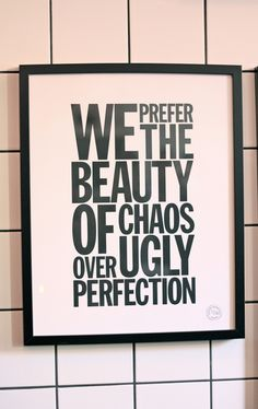 we prefer the beauty of chaos over ugly perfection | Lotta Agaton print