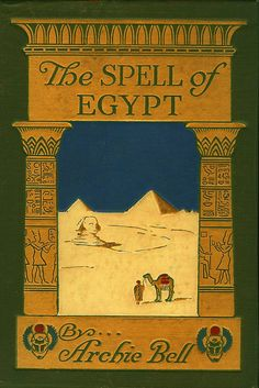 ≈ Beautiful Antique Books ≈ The Spell of Egypt, Bell Vintage books have new life… Book Cover Art, Book Cover Design, Book Design, Book Art, Vintage Book Covers, Vintage Books, Vintage Posters, Vintage Library, Vintage Stuff