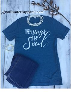 Then Sings my Soul Christian tshirt from Still Waters Apparel. Cute Christian Graphic Tee. Christian shirt https://stillwatersapparel.com/collections/share-your-faith/products/then-sings-my-soul-short-sleeve-tshirt #cutetshirt