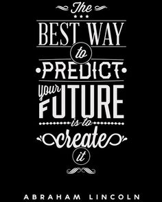 """The Best Way to Predict the Future is to Create it!""  #create #future"