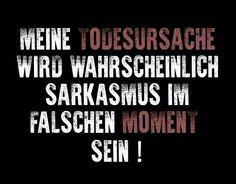 Meine Todesursache - Sarkasmus im falschen Moment (Menschen Bilder) - Tags: falsch, moment, sarkasmus, sarkastisch, sterben, tod, todesursache, tot
