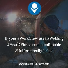 If your #WorkCrew uses #Welding #Heat #Fire, a cool comfortable #Uniform really helps.